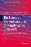 The Future of the Post-Massified University at the Crossroads: Restructuring Systems and Functions (Knowledge Studies in Higher Education) - Jung Cheol Shin, Ulrich Teichler