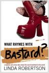 What Rhymes with Bastard? - Linda Robertson