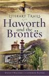 Literary Trails: Haworth and the Brontës - David F. Walford, Catherine Rayner