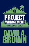 Project Management the Easy Way - David A. Brown