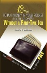 12 Ways to Put Money in Your Pocket Every Month Without a Part-Time Job, the Skinny Book That Makes Your Wallet Fat - Jennifer S. Matthews