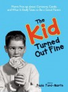 The Kid Turned Out Fine: Moms Fess Up about Cartoons, Candy, and What It Really Takes to Be a Good Parent - Paula Ford-Martin