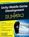 Unity Mobile Game Development for Dummies - Neal Goldstein, Jon Manning, Paris Buttfield-Addison