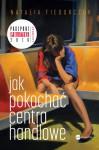 Jak pokochać centra handlowe - Natalia Fiedorczuk