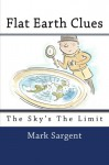 Flat Earth Clues: The Sky's The Limit - Mark Sargent, Lisa Newton, Rosie Brooks