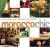Morocco Chic: Hotels, Riads, Villas, Maisons D'Hotes, Kasbahs - Francoise Kuijper, Annette Tan, Elaine Meyers