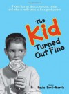 The Kid Turned Out Fine: Moms Fess Up About Cartoons, Candy, And What It Really Takes to Be a Good Parent - Sheri McGregor, Paula Ford-Martin
