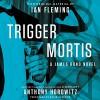 Trigger Mortis: With Original Material by Ian Fleming - Anthony Horowitz, David Oyelowo