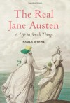 The Real Jane Austen: A Life in Small Things by Byrne, Paula (1st (first) Edition) [Hardcover(2013)] - Paula Byrne