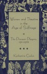 Women and Theatre in the Age of Suffrage: The Pioneer Players 1911-1925 - Katharine Cockin, Jo Campling