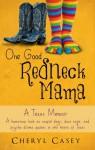 One Good Redneck Mama - A Texas Memoir - Cheryl Casey