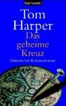 Das geheime Kreuz : Roman - Tom Harper, Marie-Luise Bezzenberger