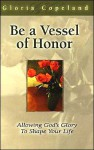Formed as a Vessel of Honor: Allowing God's Glory to Shape Your Life - Gloria Copeland