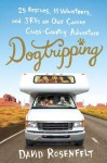 Dogtripping: 25 Rescues, 11 Volunteers, and 3 RVs on Our Canine Cross-Country Adventure by David Rosenfelt - David Rosenfelt