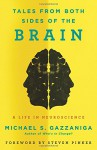 Tales from Both Sides of the Brain: A Life in Neuroscience - Michael S. Gazzaniga