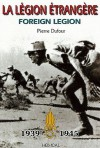 La Le'gion E'Trange're: Foreign Legion 1939 - 1945 - Pierre Dufour