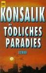 Tödliches Paradies. Roman - Heinz G. Konsalik