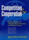 Competition and Cooperation: Conversations with Nobelists about Economics and Political Science - James E. Alt