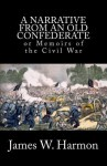 A Narrative from an Old Confederate: Or Memoirs of the Civil War - James W. Harmon