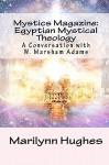 Mystics Magazine: Egyptian Mystical Theology: A Conversation with W. Marsham Adams - Marilynn Hughes, W. Marsham Adams