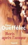 Boris après l'amour - Yann Queffélec