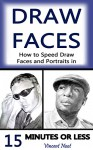 Draw Faces: How to Speed Draw Faces and Portraits in 15 Minutes (Fast Sketching, Drawing Faces, How to Draw Portraits, Drawing Portraits, Portrait Faces, Pencil Portraits, Draw in Pencil) - Vincent Noot