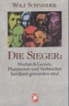 Die Sieger: Wodurch Genies, Phantasten und Verbrecher berühmt geworden sind - Wolf Schneider