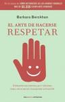 El Arte de Hacerse Respetar: Estratedias Sencillas y Efectivas Para Aplicar en Cualquier Situacion - Barbara Berckhan
