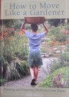 How to Move Like a Gardener: Planting and Preparing Medicines from Plants - Deb Soule