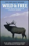 Wild and Free: Living with Wildlife in Canada's North - Ian Wilson