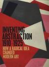Inventing Abstraction, 1910-1925 - Matthew Affron, Yve-Alain Bois, Masha Chlenova, Leah Dickerman