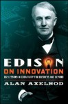 Edison on Innovation: 102 Lessons in Creativity for Business and Beyond - Alan Axelrod