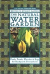 The Natural Water Garden: Pools, Ponds, Marshes & Bogs for Backyards Everywhere - Brooklyn Botantical Gardens