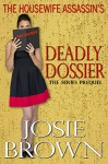 The Housewife Assassin's Deadly Dossier: Prequel - The Housewife Assassin Series - Josie Brown