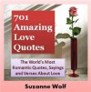 Love Quotes (701 of The World's Most Romantic Quotes, Sayings and Verses About Love) - Suzanne Wolf