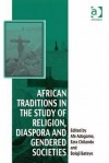 African Traditions in the Study of Religion, Diaspora and Gendered Societies - Afe Adogame, Ezra Chitando