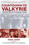 Countdown to Valkyrie: THE JULY PLOT TO ASSASSINATE HITLER - Nigel Jones