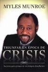 Triunfar en Epoca de Crisis: Secretos Para Prosperar en Tiempos Desafiantes - Myles Munroe