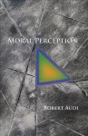 Moral Perception (Soochow University Lectures in Philosophy) - Robert Audi