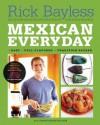Mexican Everyday - Rick Bayless, Deann Groen Bayless, Christopher Hirsheimer
