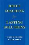 Brief Coaching for Lasting Solutions - Insoo Kim Berg, Peter Szabo