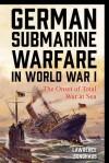 German Submarine Warfare in World War I: The Onset of Total War at Sea - Lawrence Sondhaus