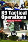 K9 Tactical Operations for Patrol and SWAT - Brad Smith, Joanne Wolfe