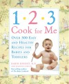 1,2,3, Cook For Me: Over 300 Easy and Healthy Recipes for Babies and Toddlers - Karin Knight, Jeannie Lumley