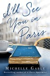 I'll See You in Paris: A Novel - Michelle Gable
