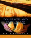 Doing Well and Doing Good: Money, Giving, and Caring in a Free Society - Os Guinness