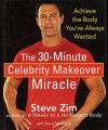 The 30-Minute Celebrity Makeover Miracle: Achieve the Body You've Always Wanted - Steve Zim, Steve Steinberg