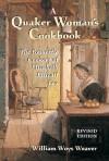 A Quaker Woman's Cookbook: The Domestic Cookery of Elizabeth Ellicott Lea, Revised Edition - Elizabeth E. Lea, William Woys Weaver