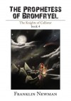 The Prophetess of Bromfryel : The Knights of Callistor book 4 - Franklin Newman