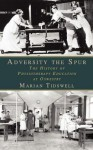 Adversity the Spur: The History of Physiotherapy Education at Oswestry - Marian Tidswell
